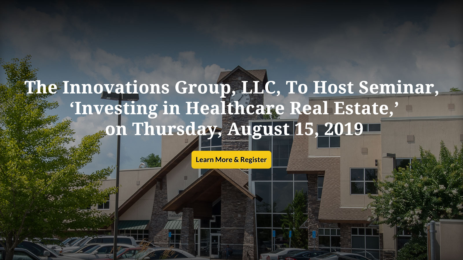 The Innovations Group to Host Seminar, Investing in Healthcare Real Estate, on Thursday August 15, 2019